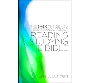 The Basic Things You Need to Know About Reading & Studying the Bible